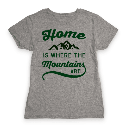 Home Is Where The Mountains Are Womens T-Shirt