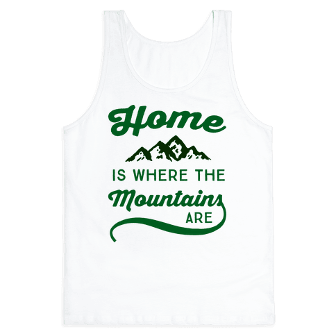 Home Is Where The Mountains Are Tank Top