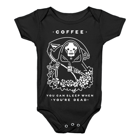Coffee You Can Sleep When You're Dead Baby Onesy