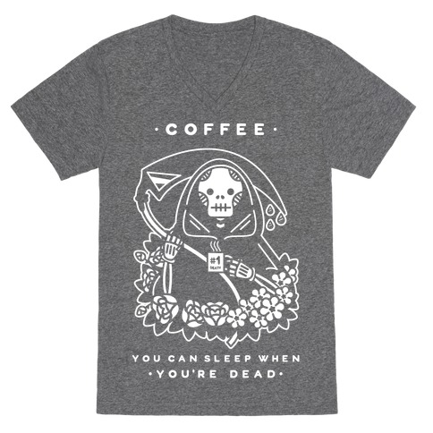 Coffee You Can Sleep When You're Dead V-Neck Tee Shirt