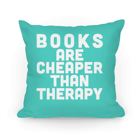 Books Are Cheaper Than Therapy Pillow