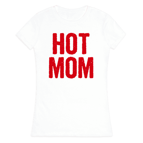 Hot Mom Womens T-Shirt