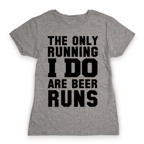 The Only Running I Do are Beer Runs Womens T-Shirt