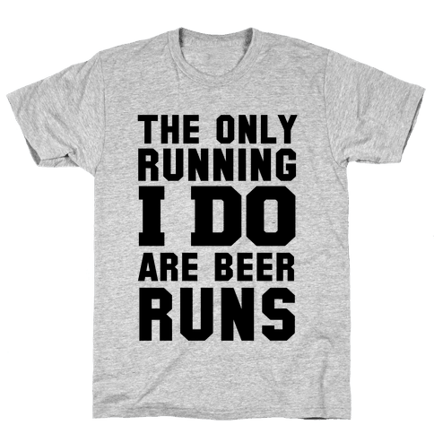 The Only Running I Do are Beer Runs Mens T-Shirt
