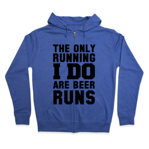 The Only Running I Do are Beer Runs Zip Hoodie