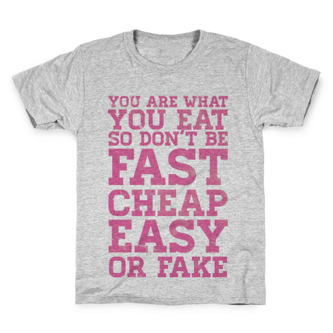 You Are What You Eat So Don't Be Fast Cheap Easy Or Fake Kids T-Shirt