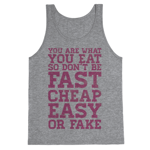 You Are What You Eat So Don't Be Fast Cheap Easy Or Fake Tank Top
