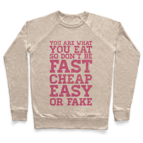 You Are What You Eat So Don't Be Fast Cheap Easy Or Fake Pullover