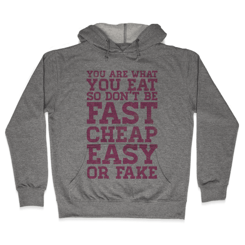 You Are What You Eat So Don't Be Fast Cheap Easy Or Fake Hooded Sweatshirt