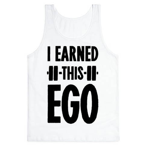 I Earned This Ego Tank Top