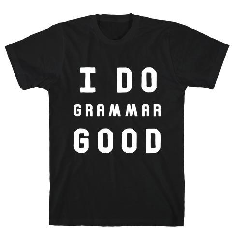 I Do Grammar Good T-Shirt