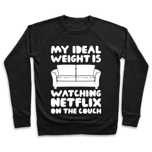 My Ideal Weight is Watching Netflix on the Couch Pullover