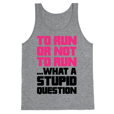 To Run Or Not To Run Tank Top