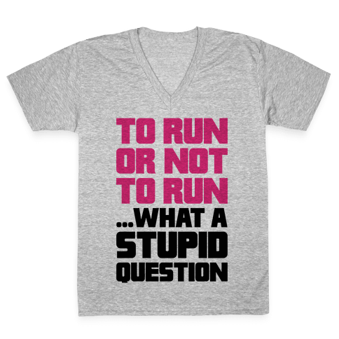 To Run Or Not To Run V-Neck Tee Shirt