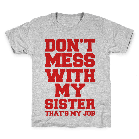 Don't Mess With My Sister Thanks My Job Kids T-Shirt