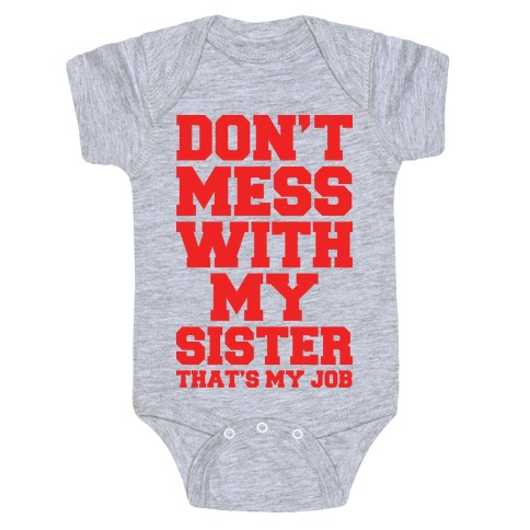 5ba097766 Don't Mess With My Sister Thanks My Job Baby Onesy