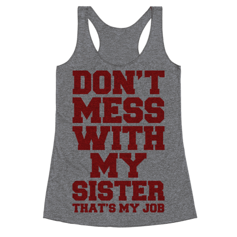 Don't Mess With My Sister Thanks My Job Racerback Tank Top