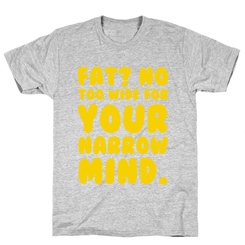 Fat? No too Wide for Your Narrow Mind (red) Mens T-Shirt