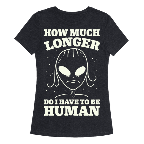 How Much Longer Do I Have To Be Human?