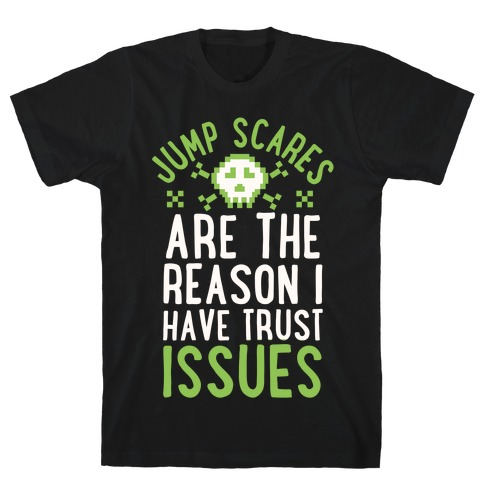 Jump Scares Are The Reason I Have Trust Issues Mens T-Shirt