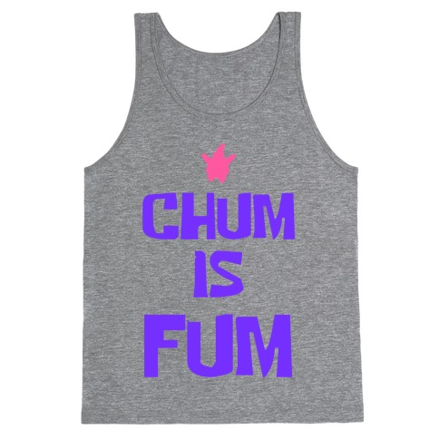 Chum is Fum Tank Top