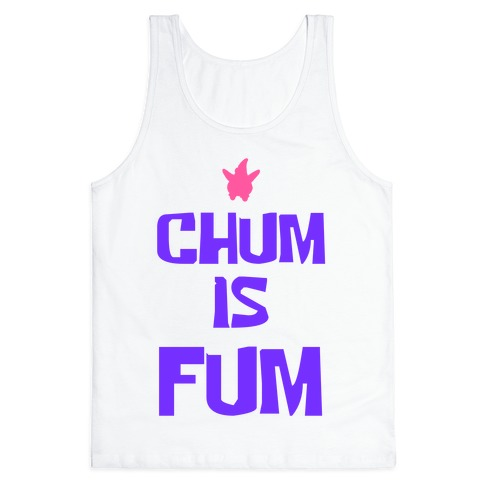 Chum is Fum Tank Top