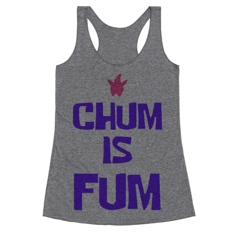 Chum is Fum Racerback Tank Top