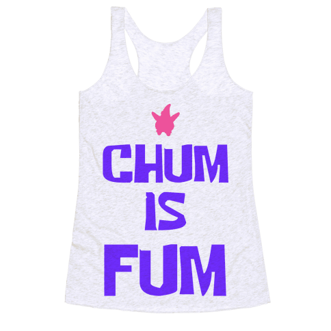 Chum is Fum Racerback Tank Top