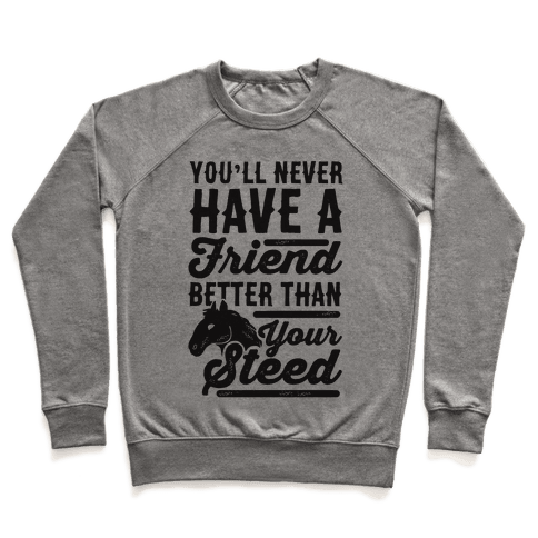 You'll Never Have A Friend Better Than Your Steed Pullover