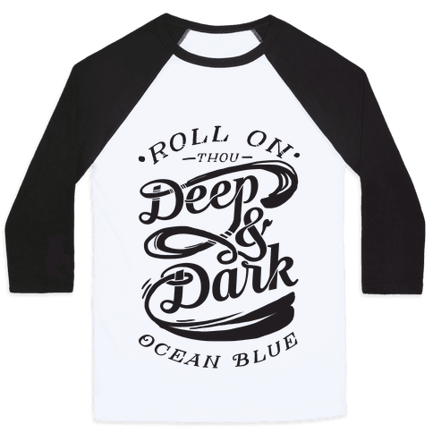 Roll On Thou Deep & Dark Ocean Blue Baseball Tee