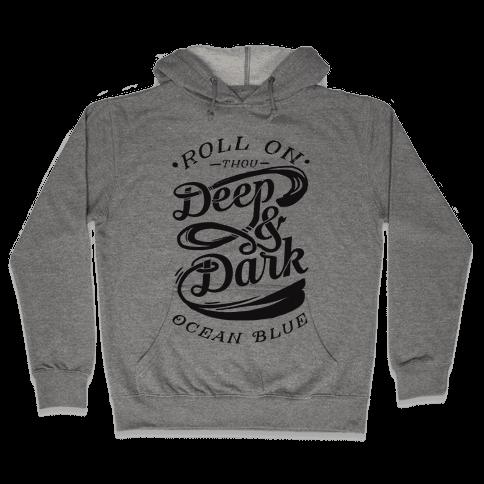 Roll On Thou Deep & Dark Ocean Blue Hooded Sweatshirt