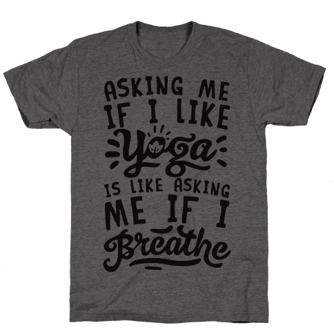 Asking Me If I Like Yoga Is Like Asking Me If I Breathe