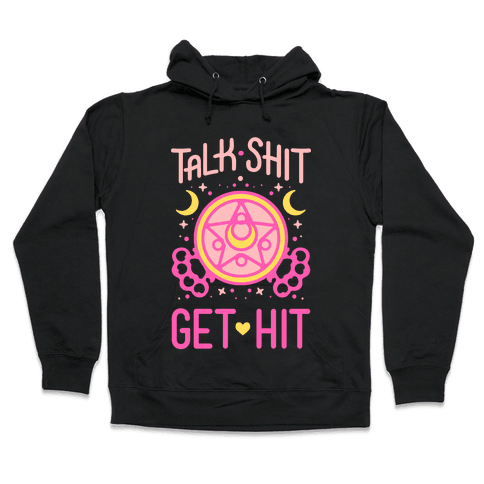 Talk Shit Get Hit Hooded Sweatshirt