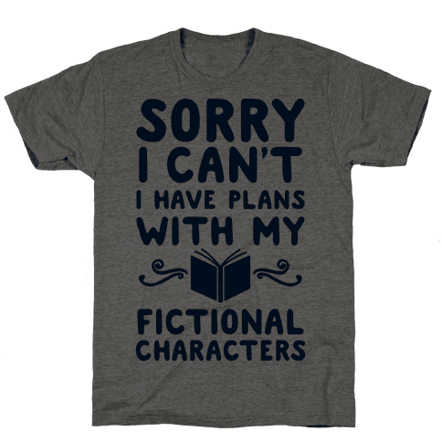 Sorry I Can't I Have Plans with my Fictional Characters