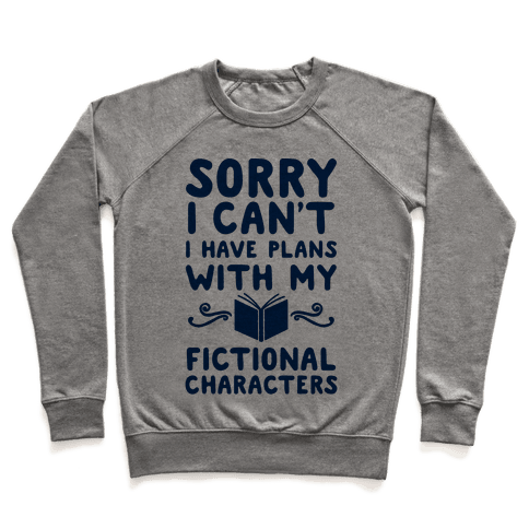 Sorry I Can't I Have Plans with my Fictional Characters Pullover