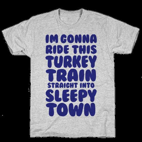 I'm Gonna Ride This Turkey Train Straight Into Sleepy Town Mens T-Shirt