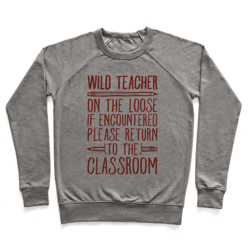 Wild Teacher Please Return To The Classroom Pullover