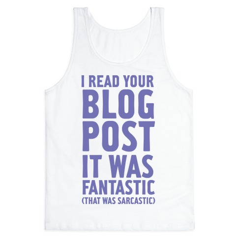 I Read Your Blog Post It Was Fantastic Tank Top