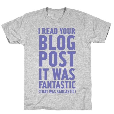I Read Your Blog Post It Was Fantastic Mens/Unisex T-Shirt