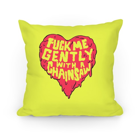 F*** Me Gently With A Chainsaw Pillow