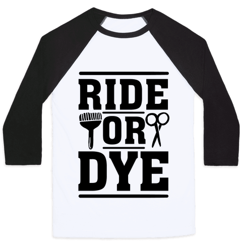Ride Or Dye Baseball Tee