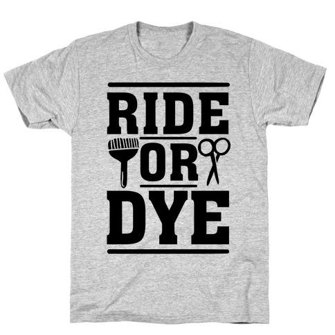 Ride Or Dye Mens T-Shirt
