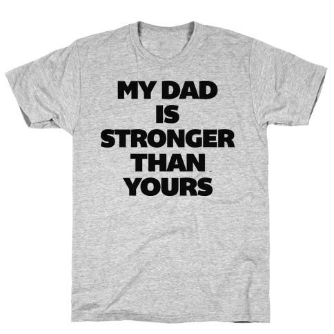 My Dad Is Stronger Than Yours Mens T-Shirt