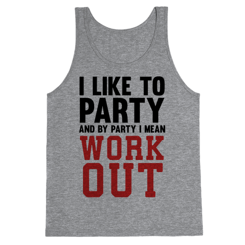 I Like To Party And By Party I Mean Work Out Tank Top