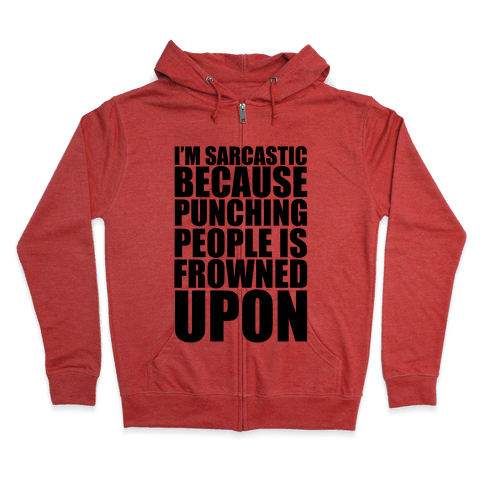 I'm Sarcastic Because Punching People Is Frowned Upon Zip Hoodie