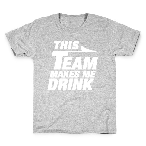 This Team Makes Me Drink Kids T-Shirt