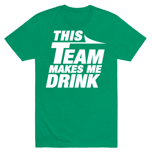 This Team Makes Me Drink Mens T-Shirt