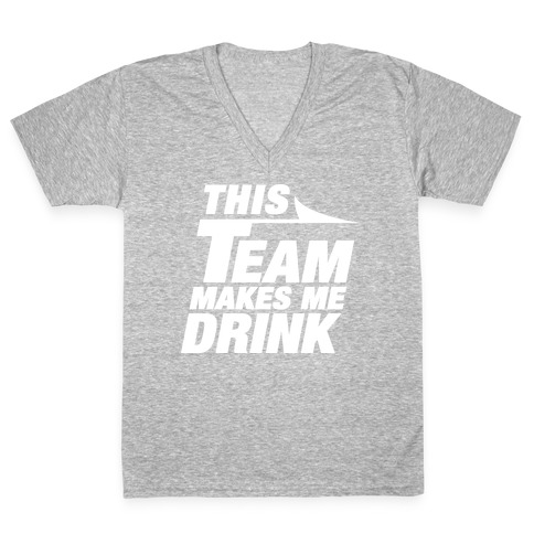 This Team Makes Me Drink V-Neck Tee Shirt