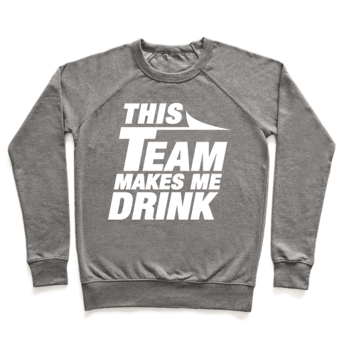 This Team Makes Me Drink Pullover