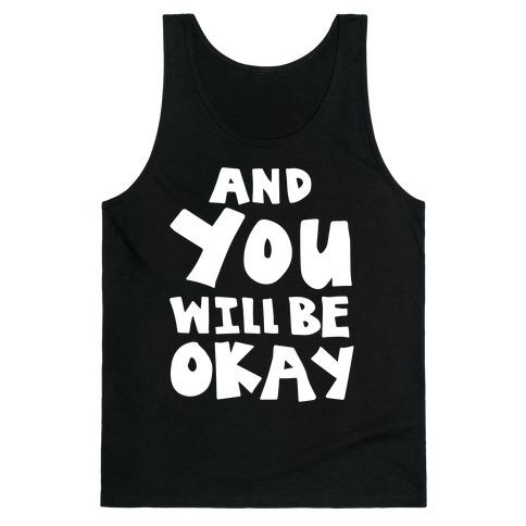 You Will Be Okay Tank Top